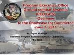 Program Executive Office Ground combat Systems PEO GCS Overview to the Showcase for Commerce June 7, 2011