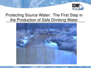 Protecting Source Water:  The First Step in the Production of Safe Drinking Water