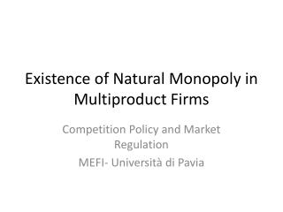 Existence of Natural Monopoly  in  Multiproduct Firms