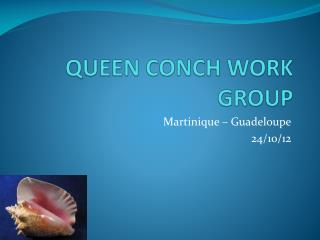 QUEEN CONCH WORK GROUP