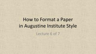 How to Format a Paper  in Augustine Institute Style