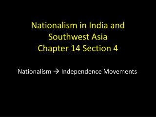 Nationalism in India and Southwest Asia Chapter 14 Section 4