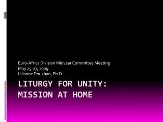Liturgy for unity: mission at home