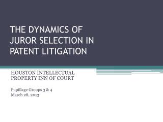 THE DYNAMICS OF  JUROR SELECTION IN  PATENT LITIGATION