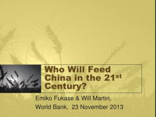 Who Will Feed China in the 21 st  Century?