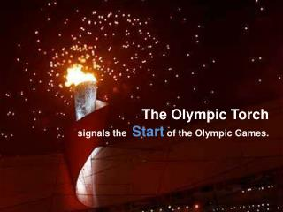 The Olympic Torch signals the   Start  of the Olympic Games.