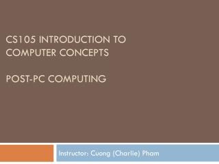 CS105 Introduction to  Computer Concepts PoST -pc computing