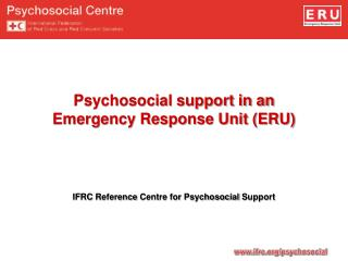 Psychosocial support in an Emergency Response Unit (ERU)