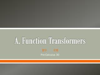 A. Function Transformers