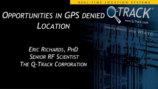 Opportunities in GPS denied Location  Eric Richards, PhD