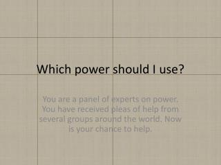 Which power should I use?