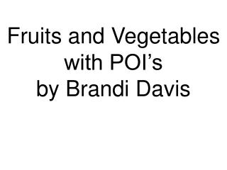 Fruits and Vegetables with POI's by Brandi Davis
