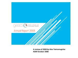 A review of 2008 by Alex Twinomugisha AGM October 2008