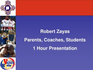 Robert Zayas Parents, Coaches, Students 1 Hour Presentation