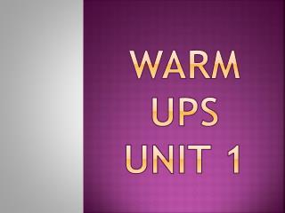 Warm Ups Unit 1