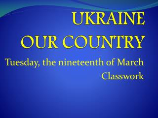 UKRAINE     OUR COUNTRY