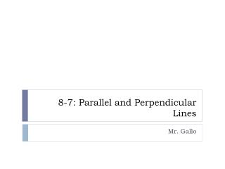 8-7: Parallel and Perpendicular Lines