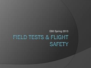 Field Tests & Flight Safety