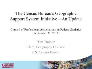 Tim  Trainor Chief, Geography Division U.S. Census Bureau