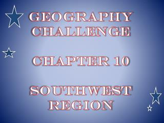 Geography Challenge Chapter 10 Southwest Region