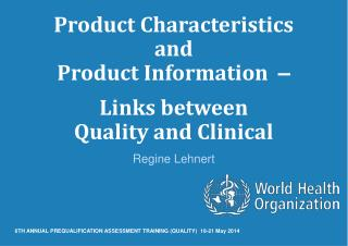 Product Characteristics  and  Product Information   – Links between  Quality and Clinical