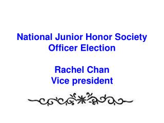 National Junior Honor Society Officer Election Rachel Chan  Vice president