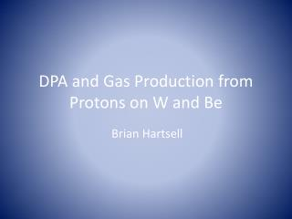 DPA and Gas Production from Protons on W and Be