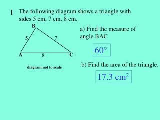 The following diagram shows a triangle with sides 5 cm, 7 cm, 8 cm.