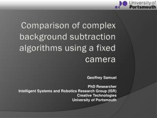Comparison of complex background subtraction algorithms using a fixed camera