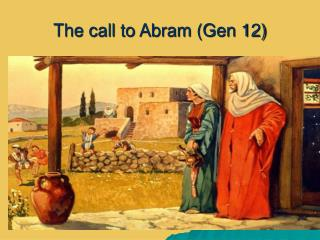 The call to Abram (Gen 12)