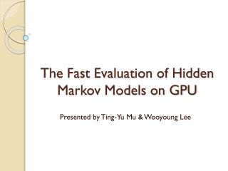 The Fast Evaluation of Hidden Markov Models on GPU