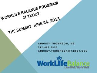 Worklife  Balance Program at  TxDOT  the Summit  June 24, 2013