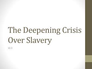 The Deepening Crisis Over Slavery