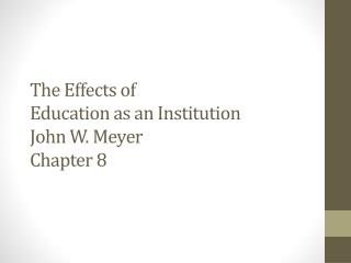 The Effects of Education as an Institution John W. Meyer Chapter 8