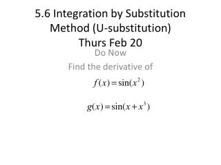 5.6 Integration by Substitution Method (U-substitution) Thurs Feb  20