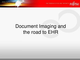 Document Imaging and       the road to EHR
