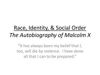 Race, Identity, & Social Order The Autobiography of Malcolm X