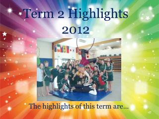 Term 2 Highlights 2012