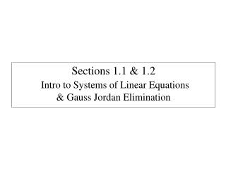 Sections 1.1 & 1.2 Intro to Systems of Linear Equations & Gauss Jordan Elimination