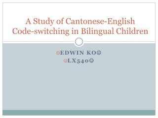 A Study of Cantonese-English                 Code-switching in Bilingual Children