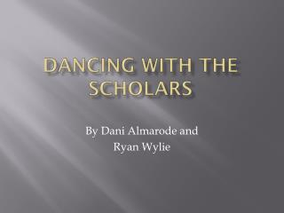 Dancing with the Scholars
