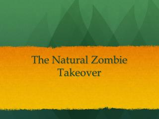 The Natural Zombie Takeover