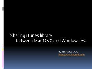 Sharing iTunes library        between Mac OS X and Windows PC
