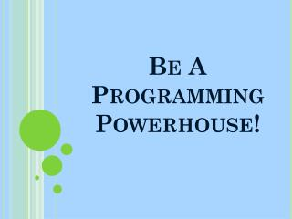Be A Programming Powerhouse!