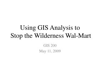 Using GIS Analysis to  Stop the Wilderness Wal-Mart
