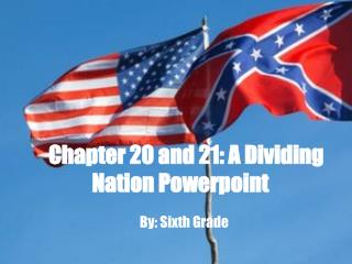 Chapter 20 and 21: A Dividing Nation Powerpoint