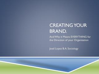 Creating your brand.