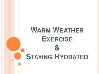 Warm Weather Exercise & Staying Hydrated