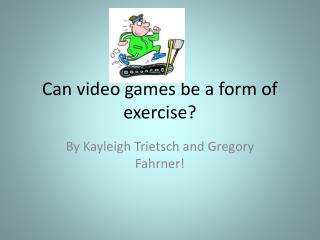 Can video games be a form of exercise ?