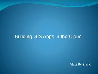 Buil ding GIS Apps in the Cloud